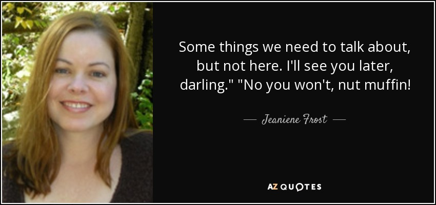 Jeaniene Frost Quote Some Things We Need To Talk About But Not Here