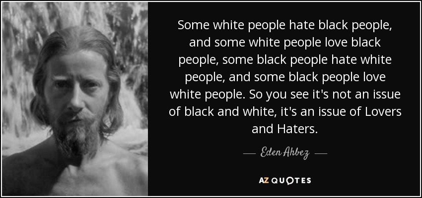 Quotes About Black People Magnificent Eden Ahbez Quote Some White People Hate Black People And Some .