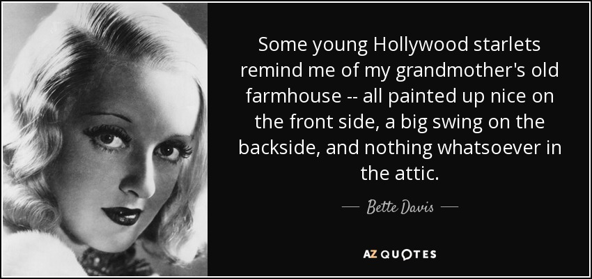 Bette Davis Quote: Some Young Hollywood Starlets Remind Me