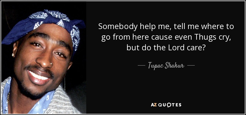 Tupac Shakur Quote Somebody Help Me Tell Me Where To Go From Here