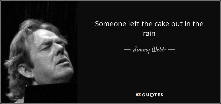 Someone left the cake out in the rain - Jimmy Webb