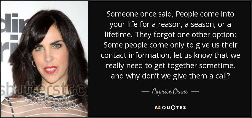 Caprice Crane Quote Someone Once Said People Come Into Your Life