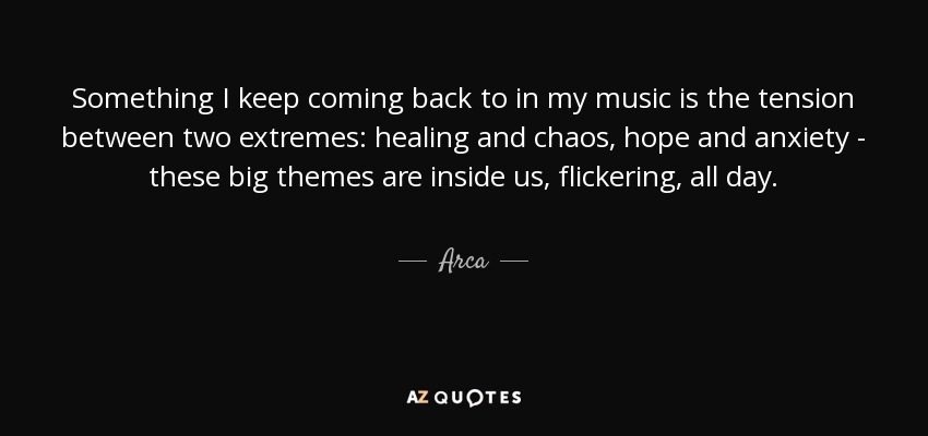 Arca Quote Something I Keep Coming Back To In My Music Is