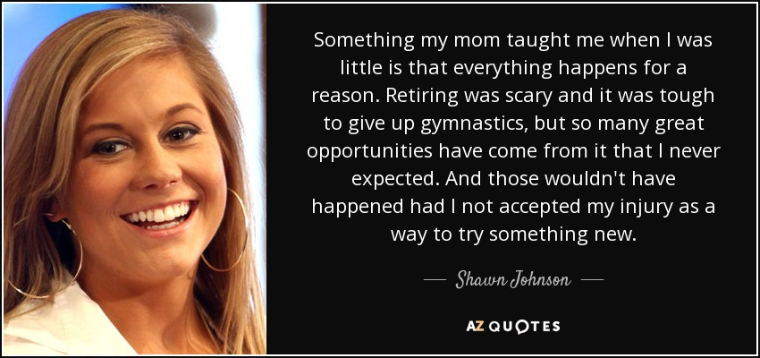 Shawn Johnson Quote Something My Mom Taught Me When I Was Little Is