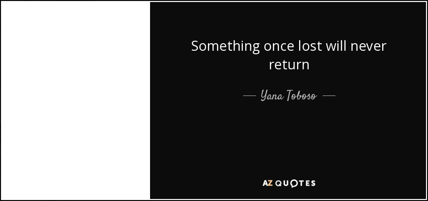yana toboso quote something once lost will never return