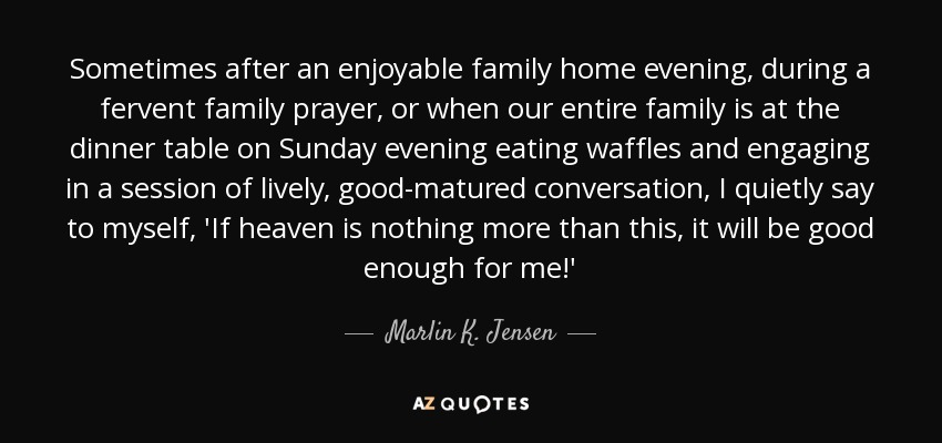 marlin k jensen quote sometimes after an enjoyable family home