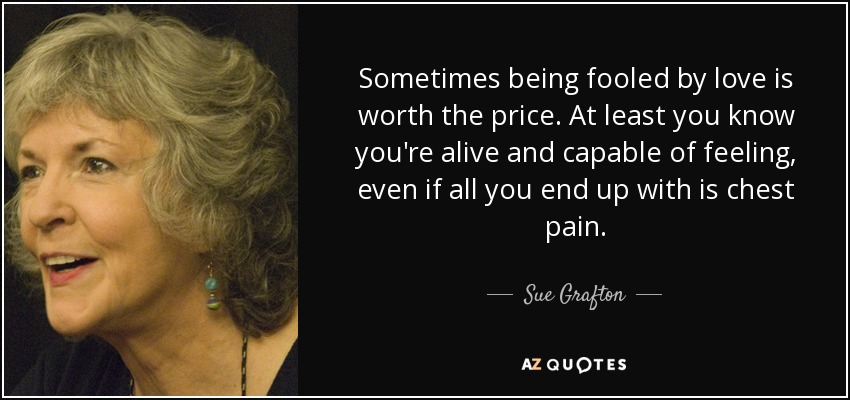 Sue Grafton Quote Sometimes Being Fooled By Love Is Worth The Price