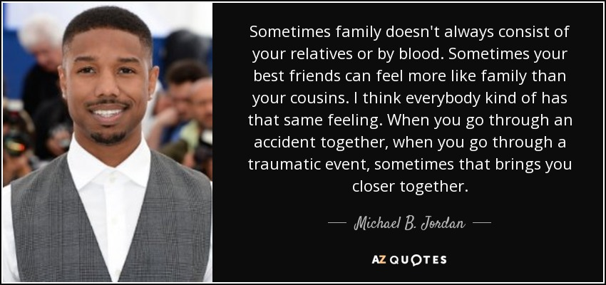 Michael B Jordan Quote Sometimes Family Doesnt Always Consist Of