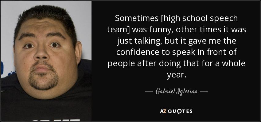 Gabriel Iglesias Quote: Sometimes [high School Speech Team