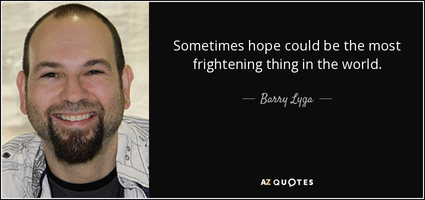 Sometimes hope could be the most frightening thing in the world. - Barry Lyga