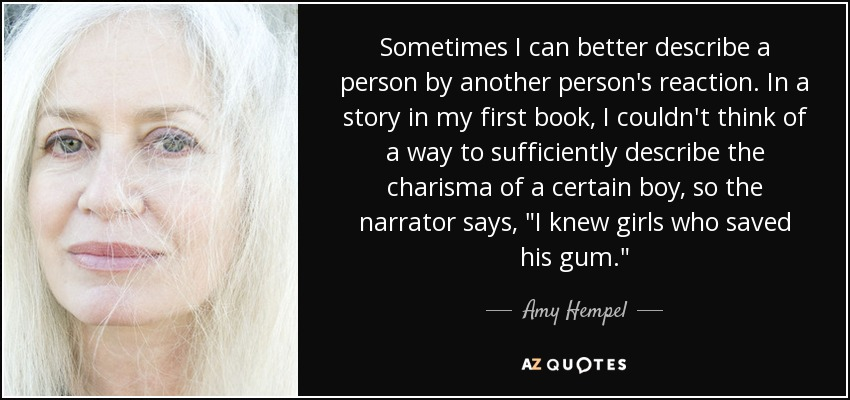 Amy Hempel Quote Sometimes I Can Better Describe A Person By