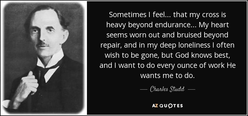 Charles Studd Quote Sometimes I Feel That My Cross Is Heavy