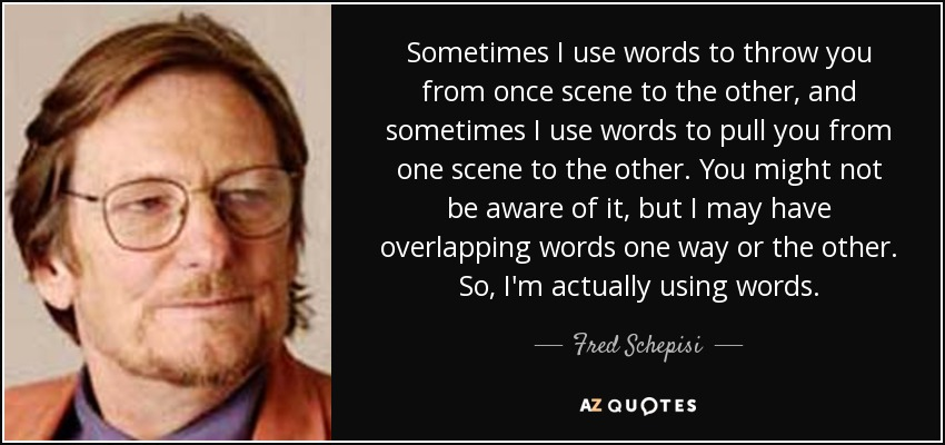 Fred Schepisi Quote Sometimes I Use Words To Throw You From Once