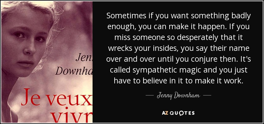 Jenny Downham Quote Sometimes If You Want Something Badly Enough