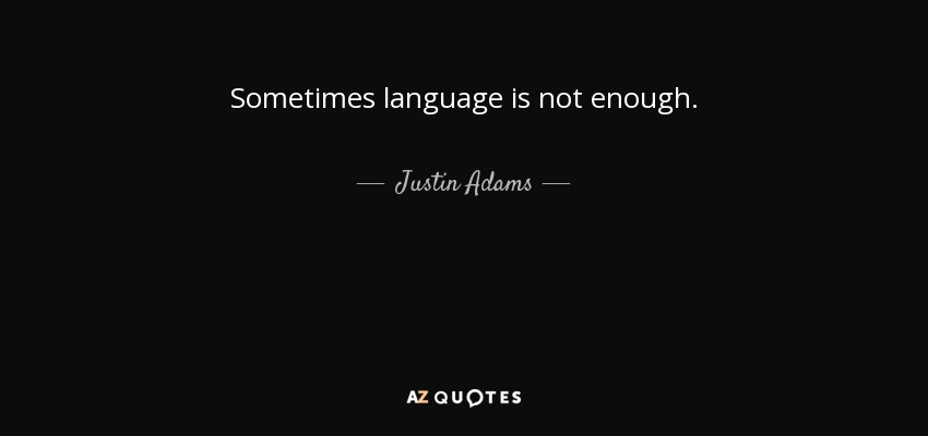 Justin Adams Quote Sometimes Language Is Not Enough