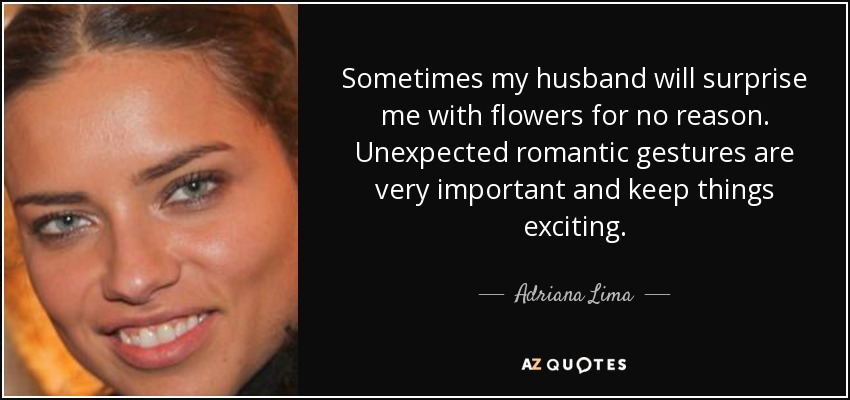 Adriana Lima Quote Sometimes My Husband Will Surprise Me With
