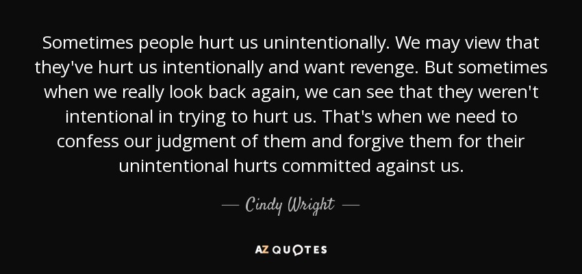 Cindy Wright Quote Sometimes People Hurt Us Unintentionally We May
