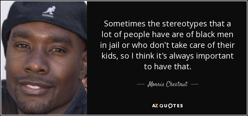 Morris Chestnut quote: Sometimes the stereotypes that a ...