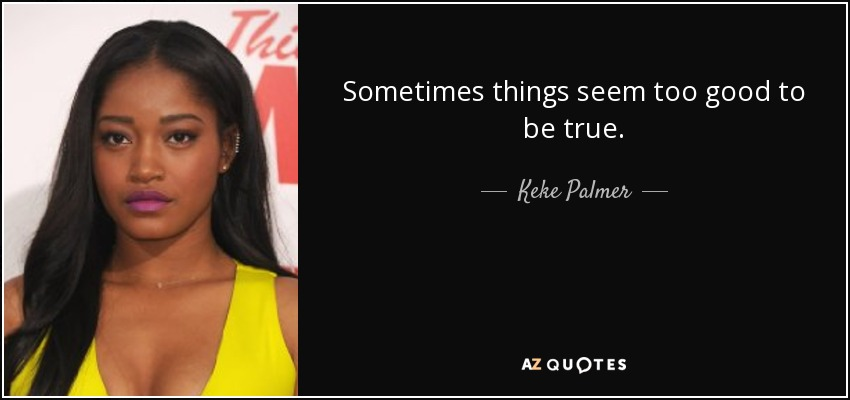 Keke Palmer Quote Sometimes Things Seem Too Good To Be True