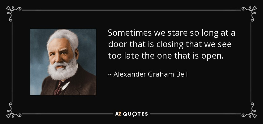 Quotes About One Door Closing And Another Opening: Alexander Graham Bell Quote: Sometimes We Stare So Long At