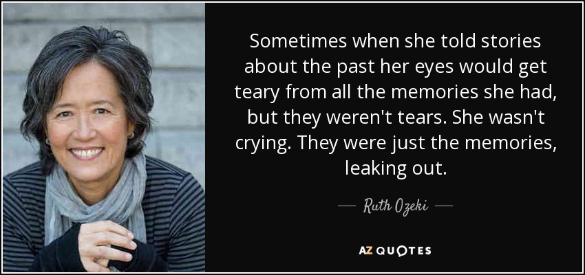 Ruth Ozeki Quote Sometimes When She Told Stories About The Past Her