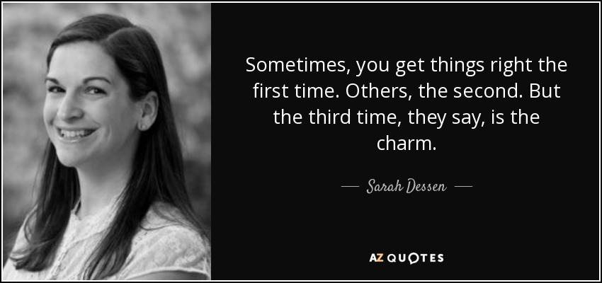 Image result for third time's the charm quote