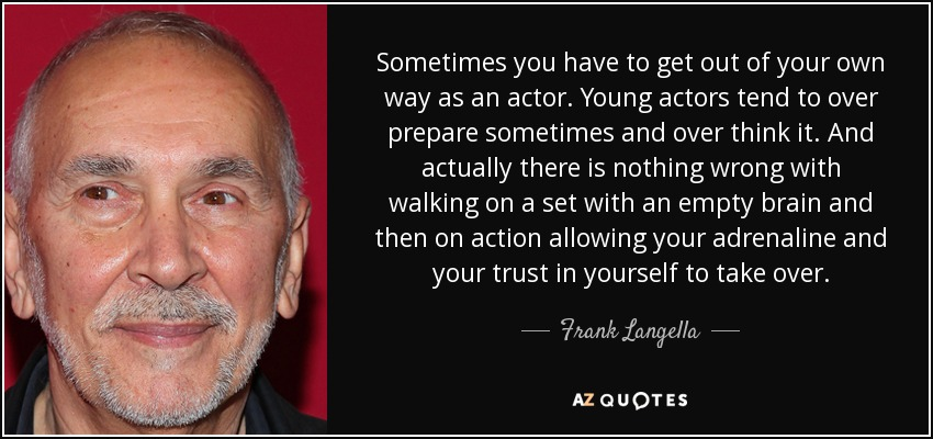 Frank Langella Quote Sometimes You Have To Get Out Of Your Own Way