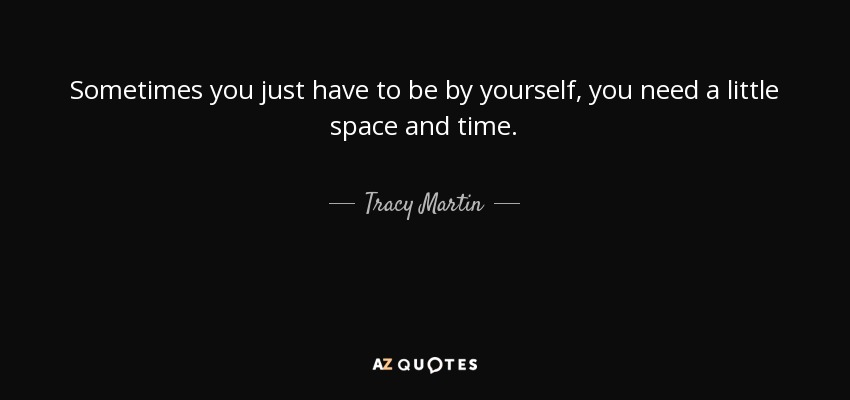 Tracy Martin quote: Sometimes you just have to be by ...