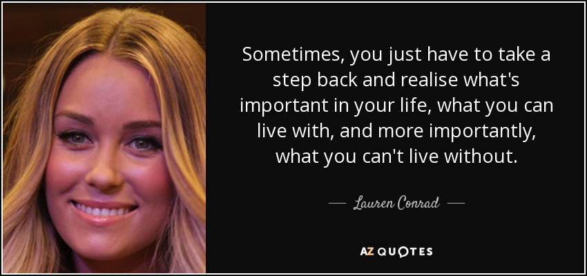 Lauren Conrad Quote Sometimes You Just Have To Take A Step Back And