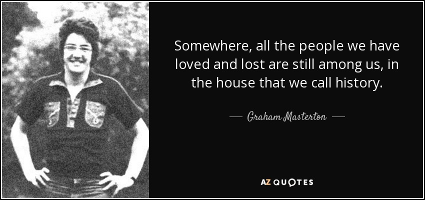 To Have Loved And Lost Quotes: Graham Masterton Quote: Somewhere, All The People We Have