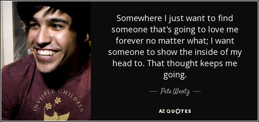 Pete Wentz Quote Somewhere I Just Want To Find Someone Thats Going