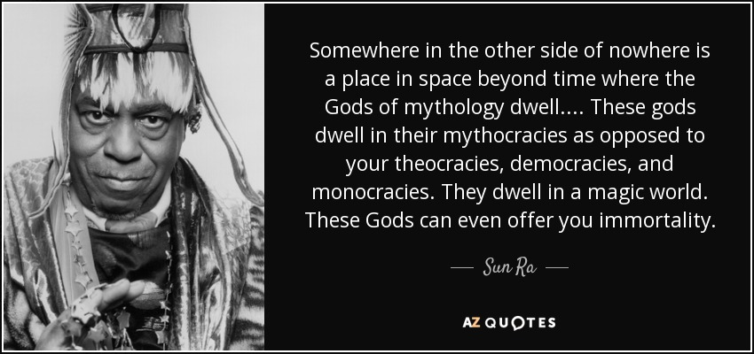 Sun Ra Quote Somewhere In The Other Side Of Nowhere Is A Place