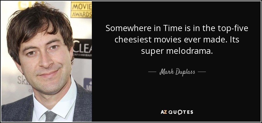 Mark Duplass Quote Somewhere In Time Is In The Top Five Cheesiest