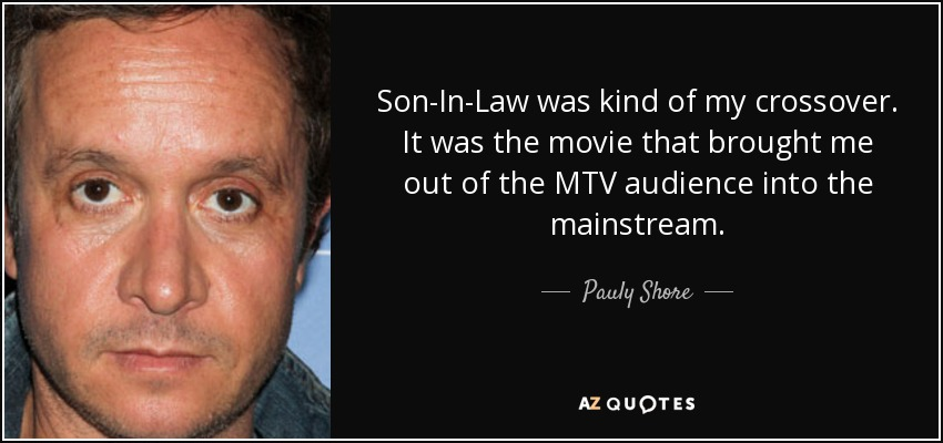 Pauly Shore quote: Son In Law was kind of my crossover. It was the