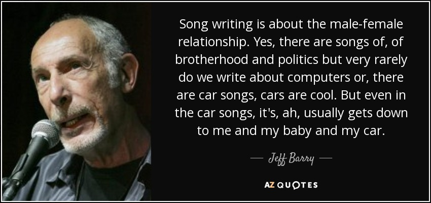 Jeff Barry quote: Song writing is about the male-female ...