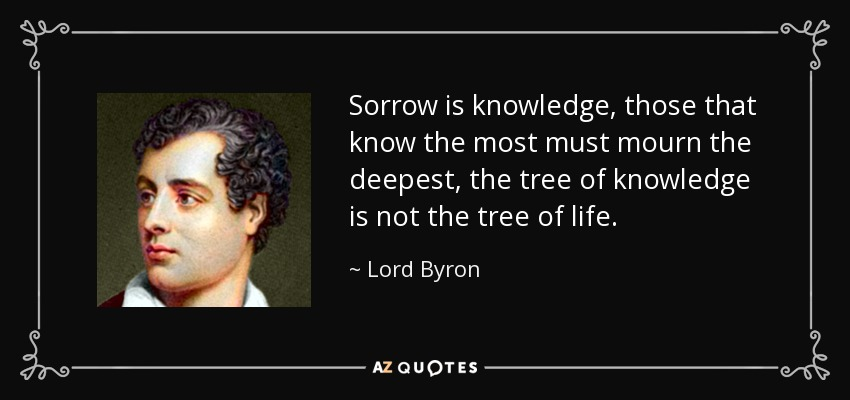 Lord Byron Quote: Sorrow Is Knowledge, Those That Know The