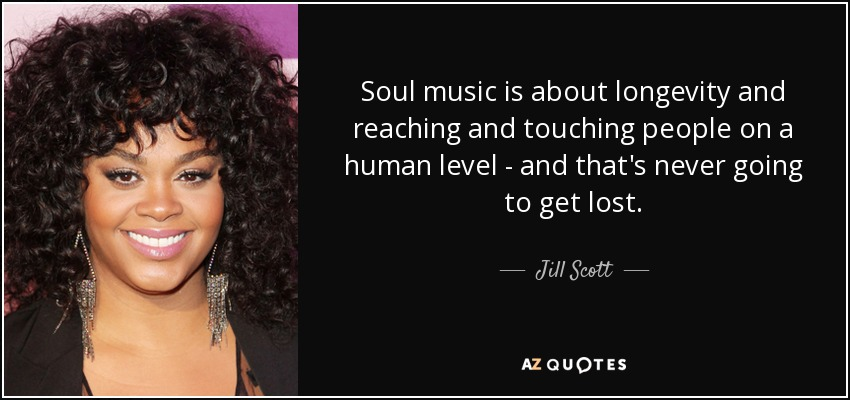 Jill Scott Quote Soul Music Is About Longevity And Reaching And