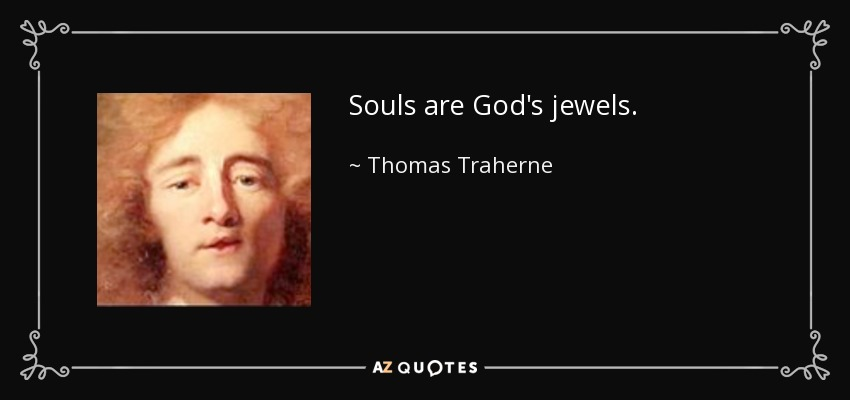Souls are God's jewels. - Thomas Traherne