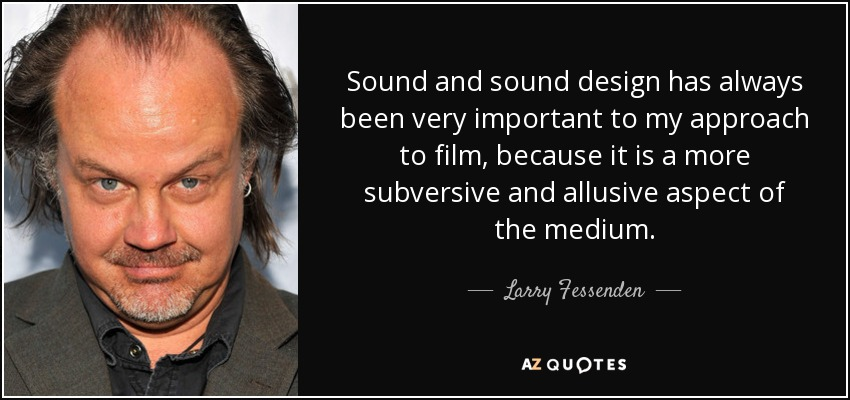 larry fessenden quote sound and sound design has always been very