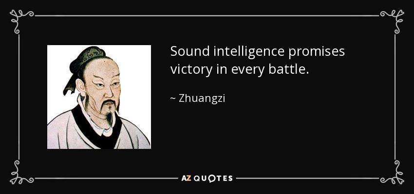 Sound intelligence promises victory in every battle. - Zhuangzi