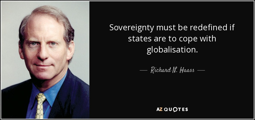 Sovereignty must be redefined if states are to cope with globalisation. - Richard N. Haass