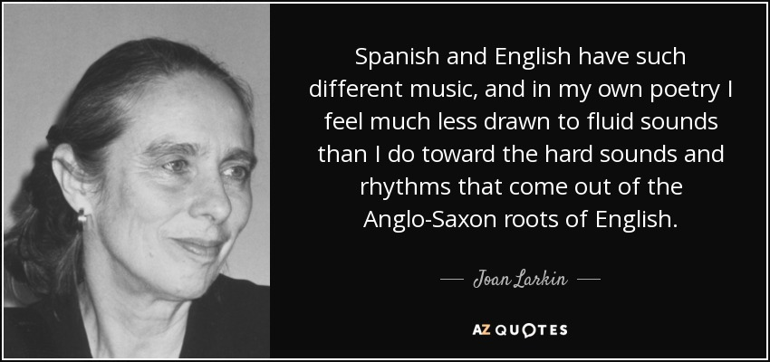 Joan Larkin Quote Spanish And English Have Such Different Music