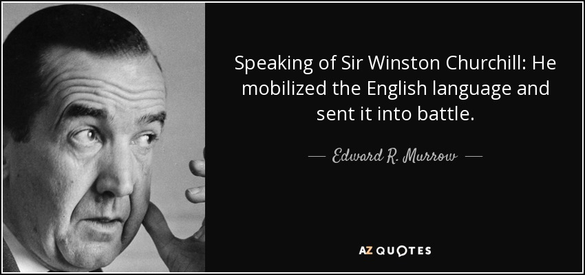 Edward R Murrow Quote Speaking Of Sir Winston Churchill