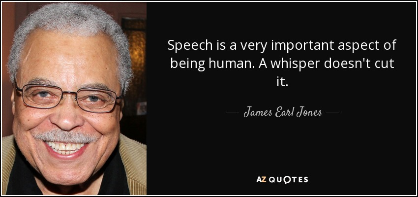 James Earl Jones Quote Speech Is A Very Important Aspect Of Being