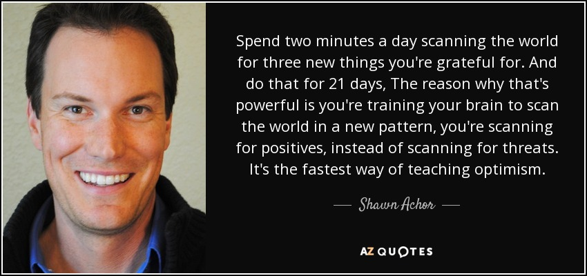 quote-spend-two-minutes-a-day-scanning-the-world-for-three-new-things-you-re-grateful-for-shawn-achor-116-24-76.jpg