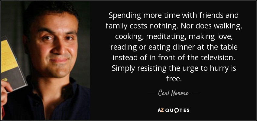 Carl Honore Quote Spending More Time With Friends And Family Costs