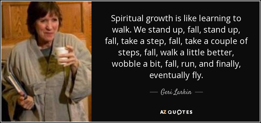 Geri Larkin Quote Spiritual Growth Is Like Learning To Walk We