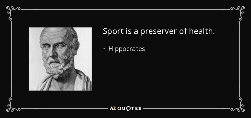 Sport is a preserver of health. - Hippocrates