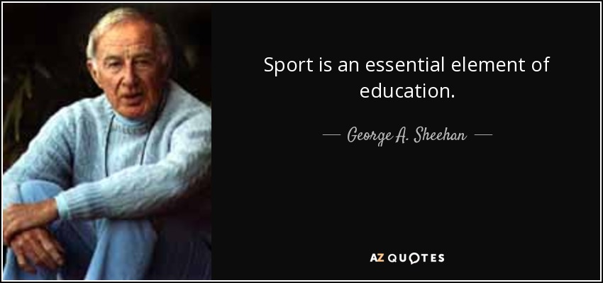 Sport is an essential element of education. - George A. Sheehan