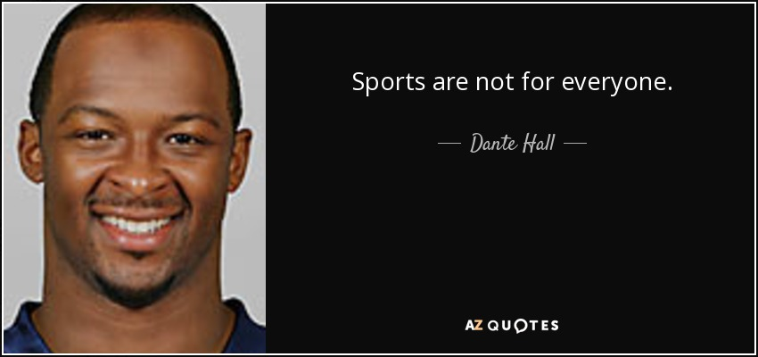 Sports are not for everyone. - Dante Hall